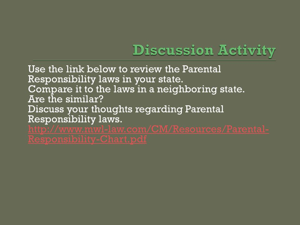 Use the link below to review the Parental Responsibility laws in your state. Compare it to the laws in a neighboring state. Are the similar? Discuss y
