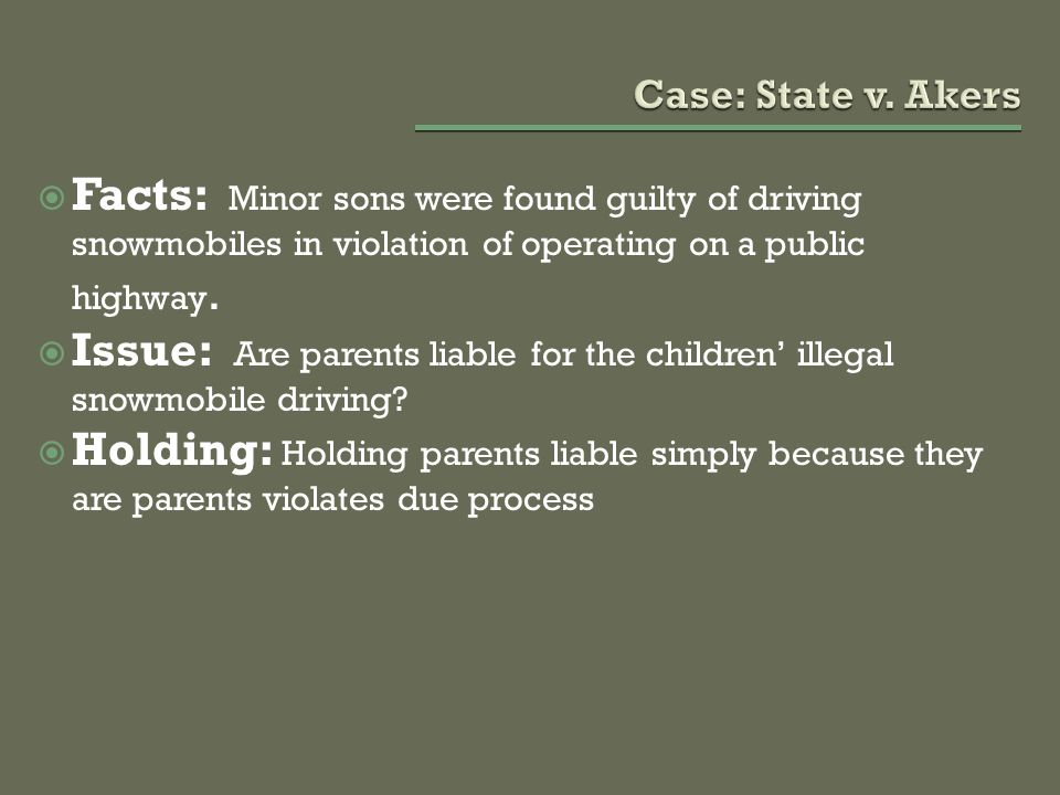  Facts: Minor sons were found guilty of driving snowmobiles in violation of operating on a public highway.