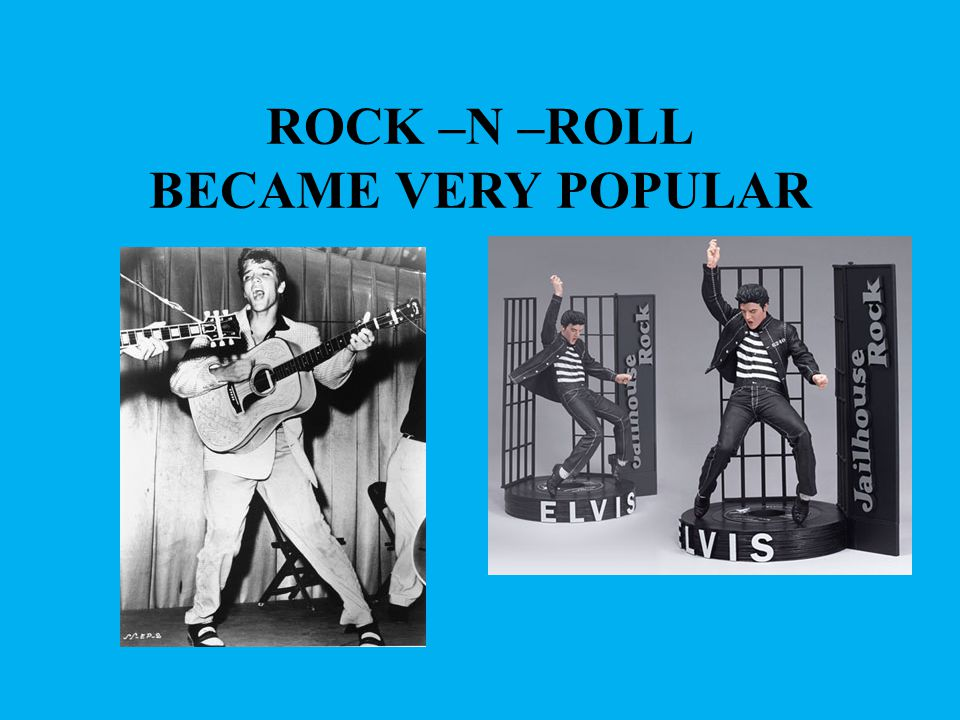 ROCK –N –ROLL BECAME VERY POPULAR