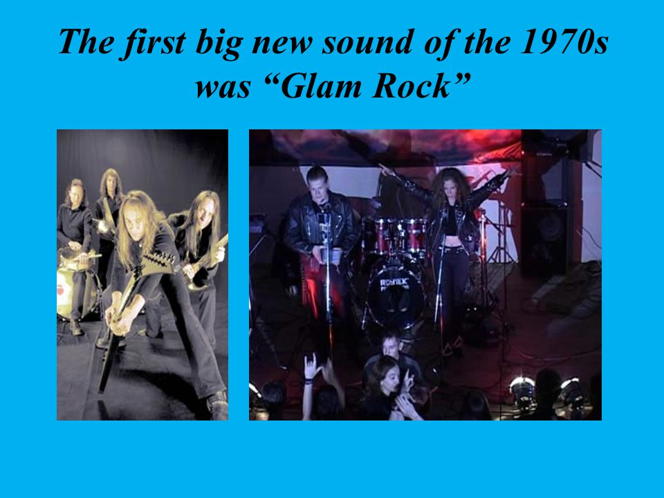 The first big new sound of the 1970s was Glam Rock