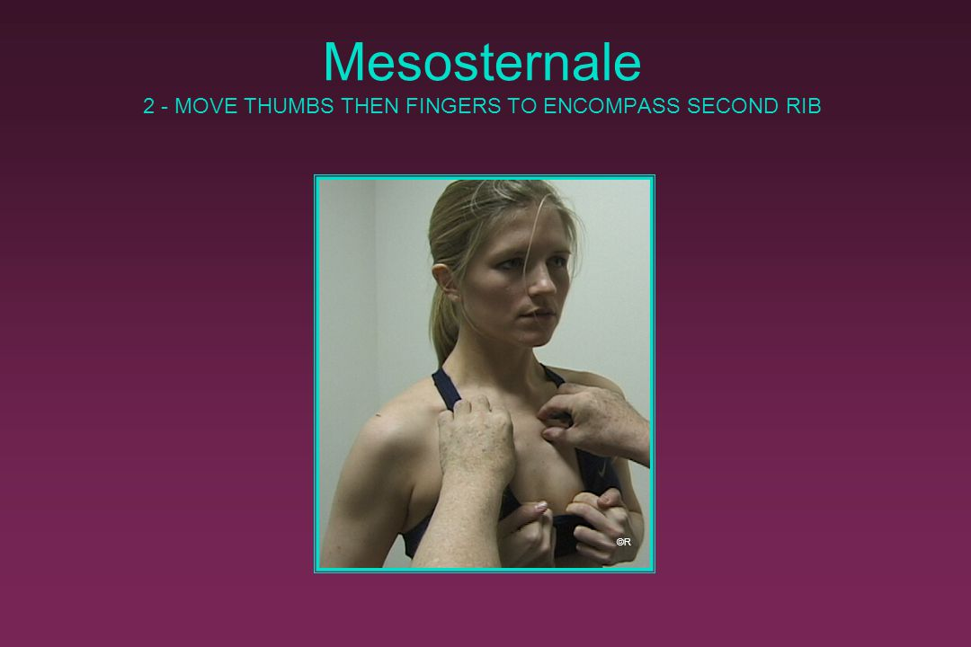 Mesosternale 3 - MOVE THUMBS THEN FINGERS TO ENCOMPASS THIRD RIB ©R