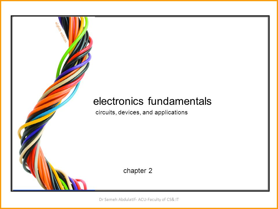 Dr Sameh Abdulatif- ACU-Faculty of CS& IT chapter 2 electronics fundamentals circuits, devices, and applications