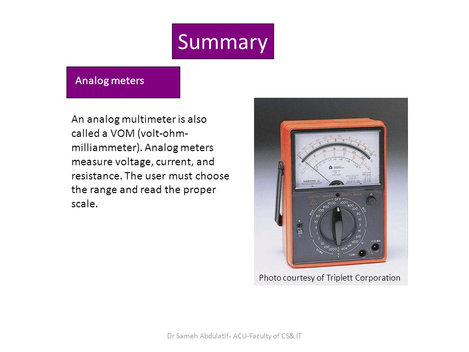Summary An analog multimeter is also called a VOM (volt-ohm- milliammeter).