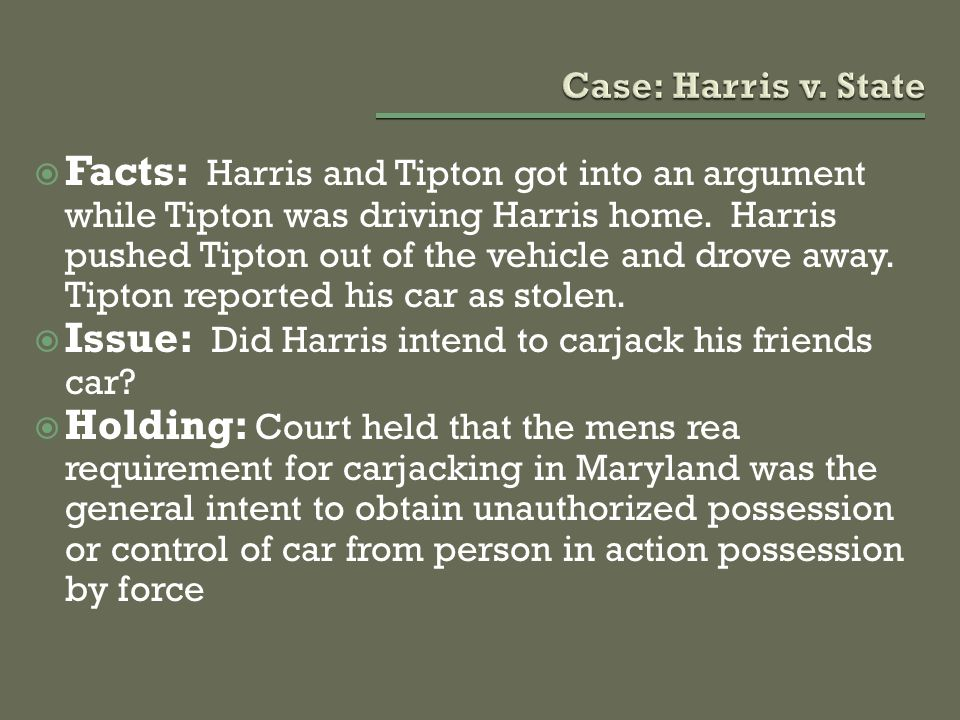  Facts: Harris and Tipton got into an argument while Tipton was driving Harris home. Harris pushed Tipton out of the vehicle and drove away. Tipton r