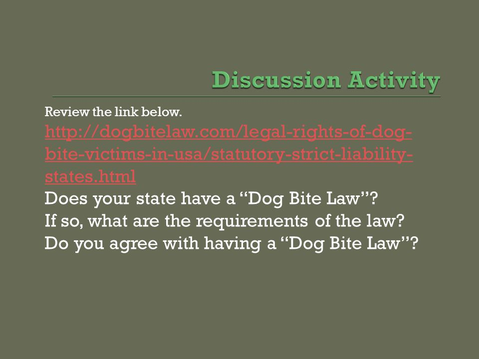"""Review the link below. http://dogbitelaw.com/legal-rights-of-dog- bite-victims-in-usa/statutory-strict-liability- states.html Does your state have a """""""