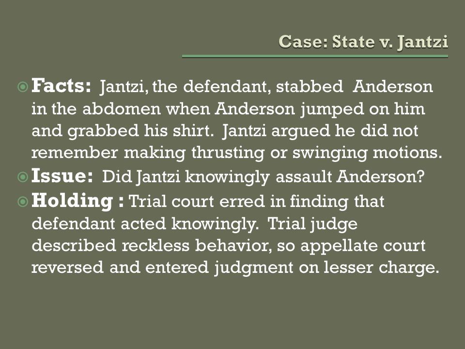  Facts: Jantzi, the defendant, stabbed Anderson in the abdomen when Anderson jumped on him and grabbed his shirt. Jantzi argued he did not remember m