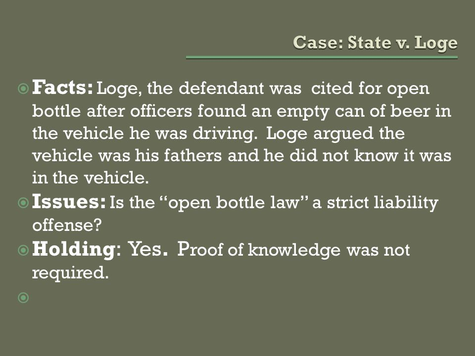  Facts: Loge, the defendant was cited for open bottle after officers found an empty can of beer in the vehicle he was driving. Loge argued the vehicl