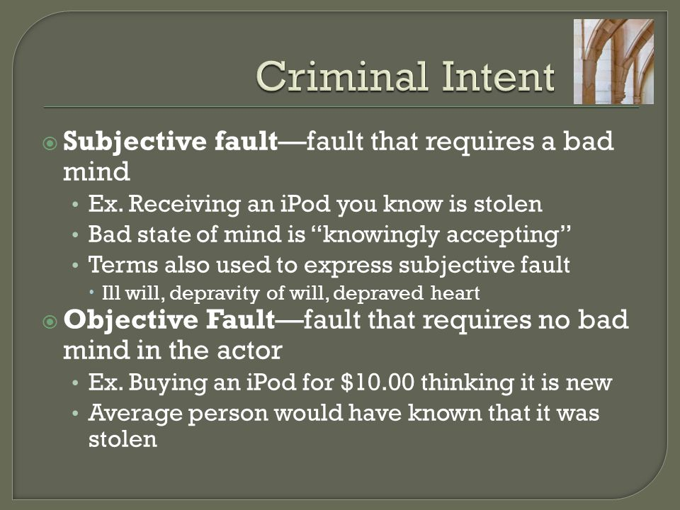 """ Subjective fault—fault that requires a bad mind Ex. Receiving an iPod you know is stolen Bad state of mind is """"knowingly accepting"""" Terms also used"""