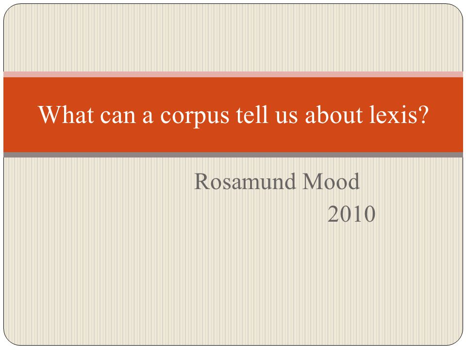 Rosamund Mood 2010 What can a corpus tell us about lexis?