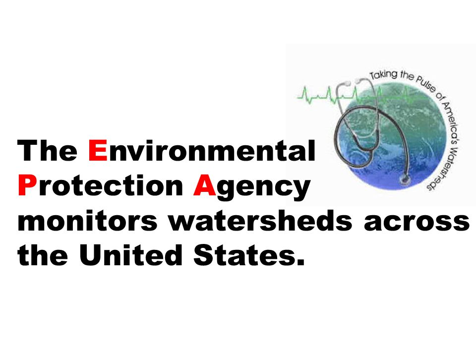 The Environmental Protection Agency monitors watersheds across the United States.