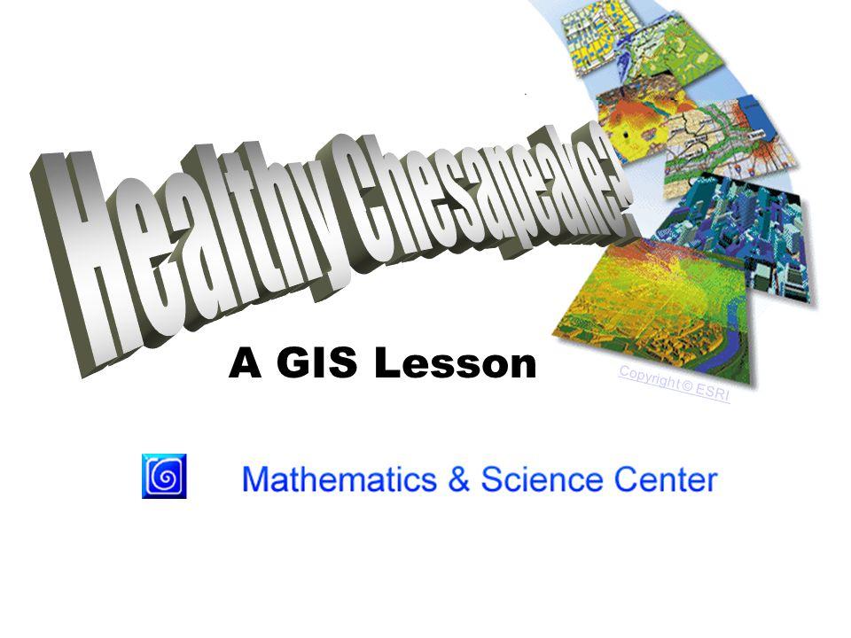A GIS Lesson Copyright © ESRI