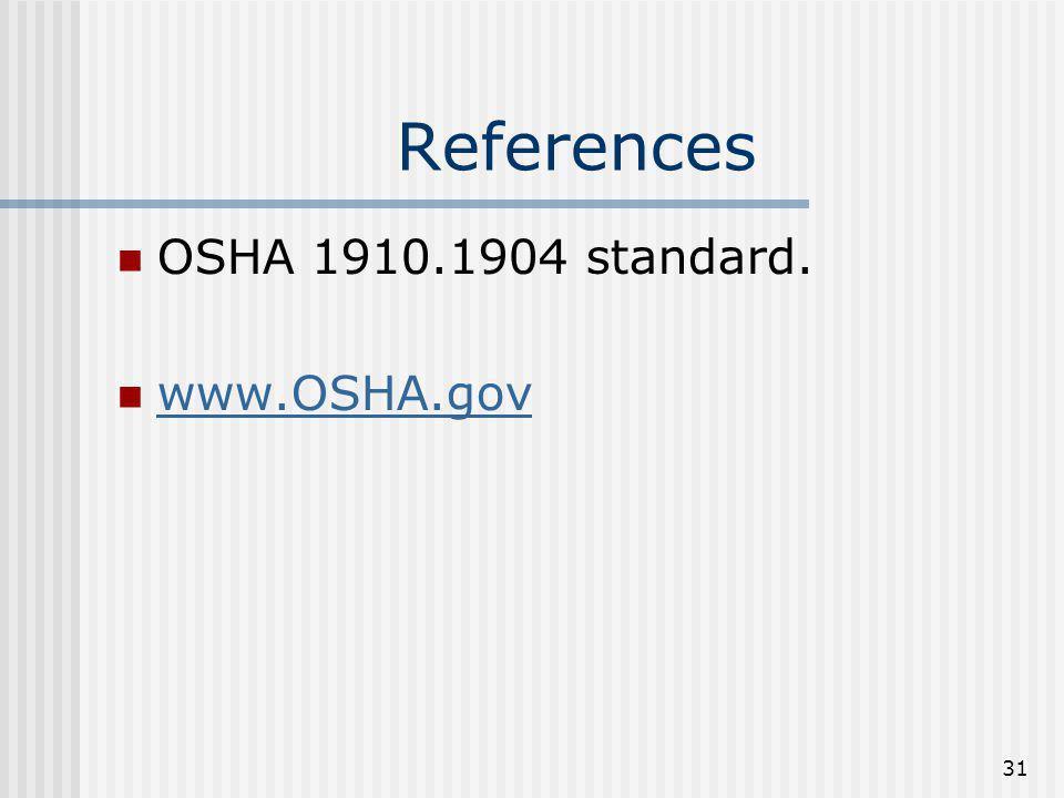 31 References OSHA 1910.1904 standard. www.OSHA.gov