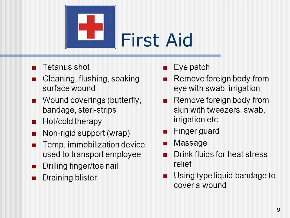9 First Aid Tetanus shot Cleaning, flushing, soaking surface wound Wound coverings (butterfly, bandage, steri-strips Hot/cold therapy Non-rigid suppor