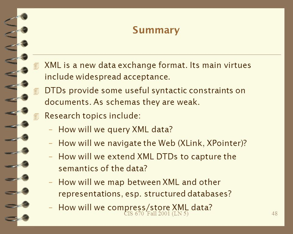 CIS 670 Fall 2001 (LN 5)48 Summary 4 XML is a new data exchange format.