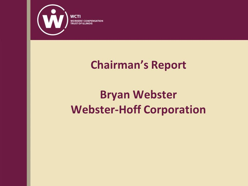 Chairman's Report Bryan Webster Webster-Hoff Corporation