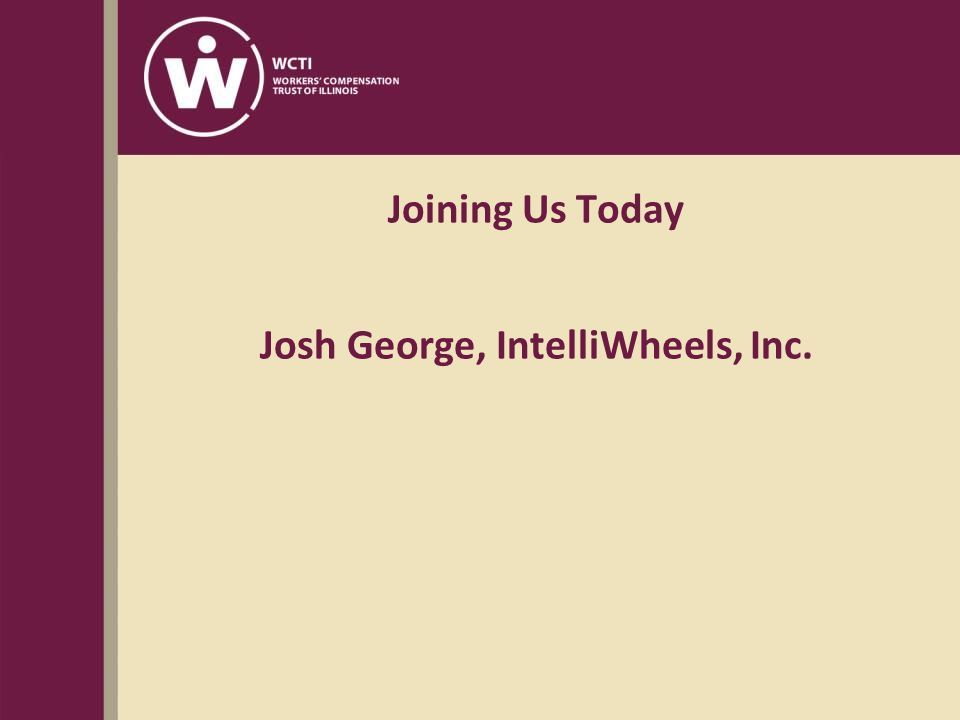 Joining Us Today Josh George, IntelliWheels, Inc.