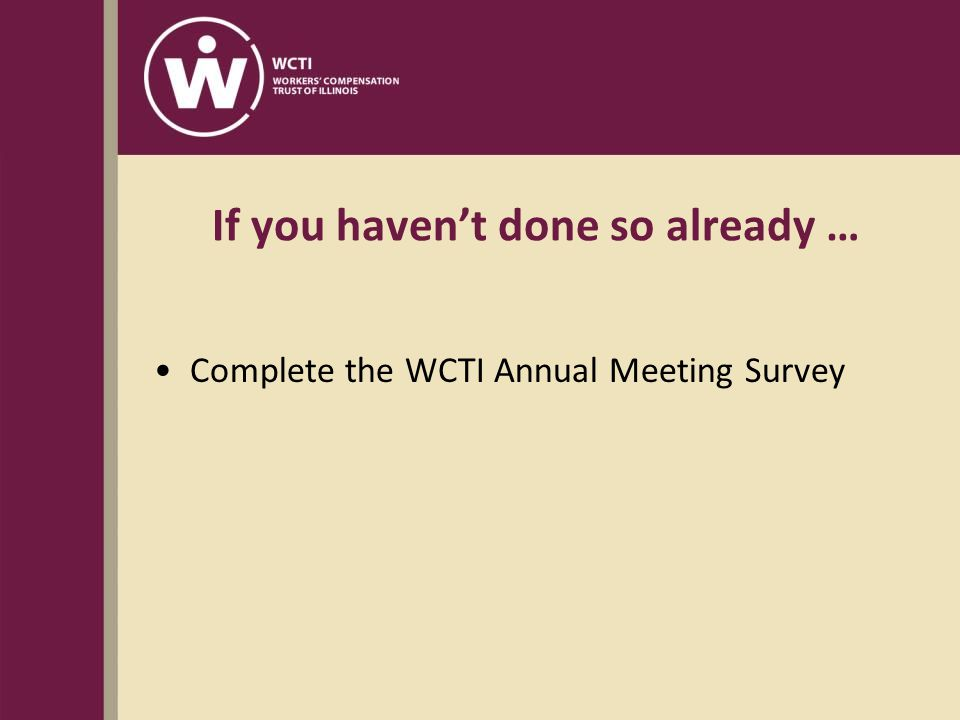 If you haven't done so already … Complete the WCTI Annual Meeting Survey