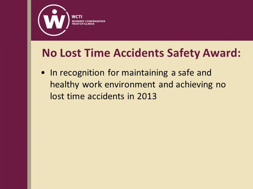 No Lost Time Accidents Safety Award: In recognition for maintaining a safe and healthy work environment and achieving no lost time accidents in 2013