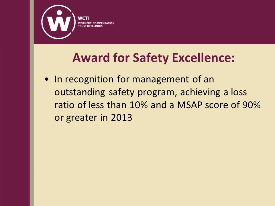 Award for Safety Excellence: In recognition for management of an outstanding safety program, achieving a loss ratio of less than 10% and a MSAP score of 90% or greater in 2013