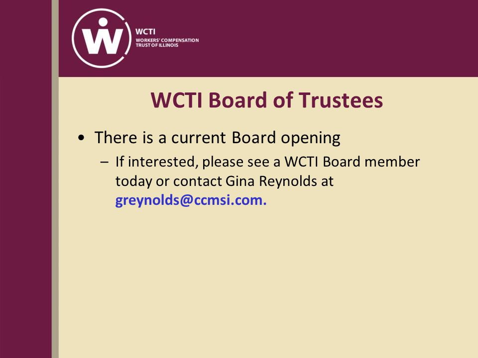 WCTI Board of Trustees There is a current Board opening –If interested, please see a WCTI Board member today or contact Gina Reynolds at greynolds@ccmsi.com.