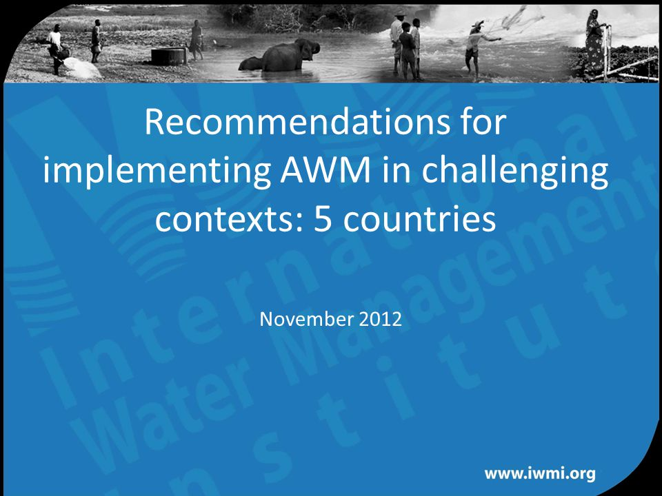 Water for a food-secure world Recommendations for implementing AWM in challenging contexts: 5 countries November 2012