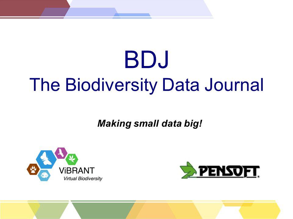 BDJ The Biodiversity Data Journal Making small data big!