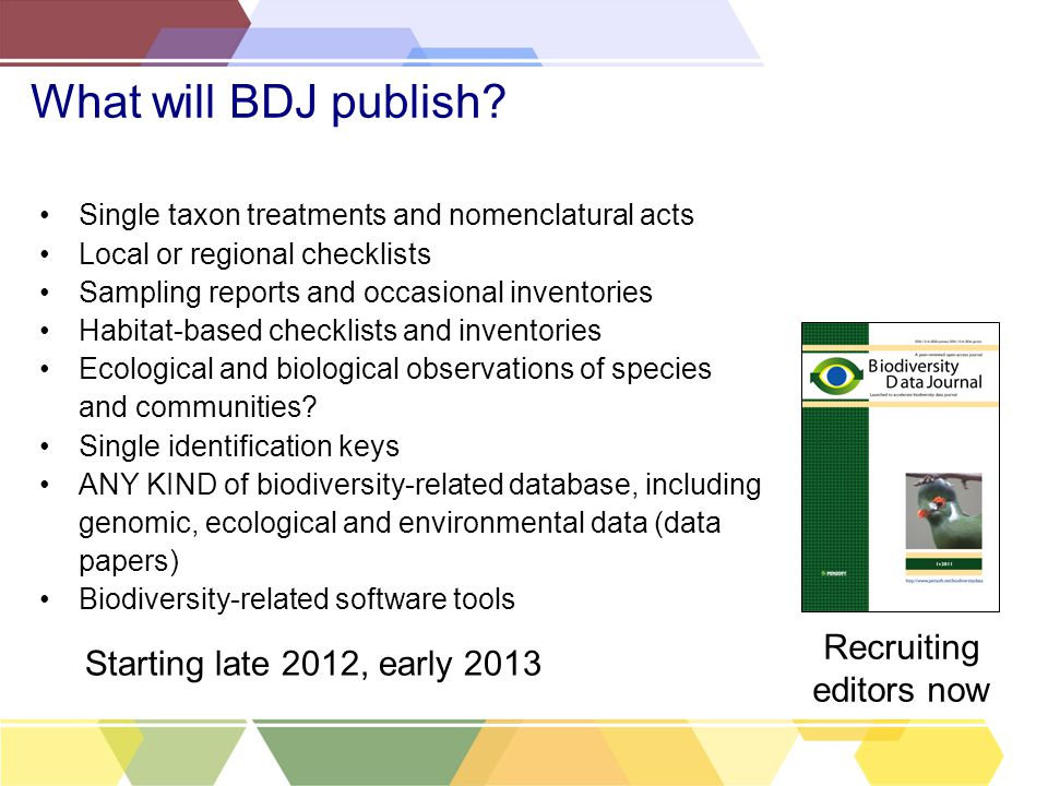 What will BDJ publish? Single taxon treatments and nomenclatural acts Local or regional checklists Sampling reports and occasional inventories Habitat