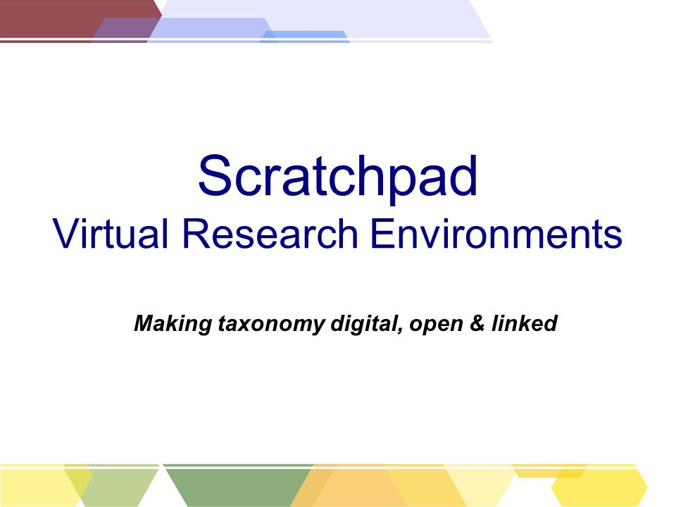 Scratchpad Virtual Research Environments Making taxonomy digital, open & linked