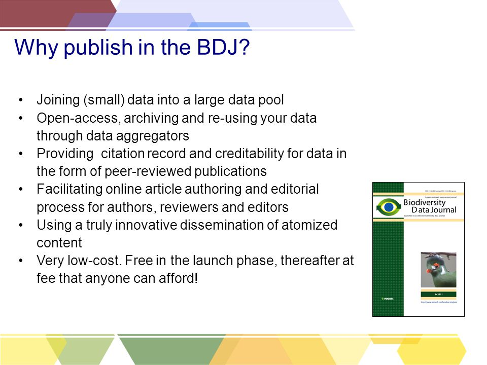 Why publish in the BDJ? Joining (small) data into a large data pool Open-access, archiving and re-using your data through data aggregators Providing c