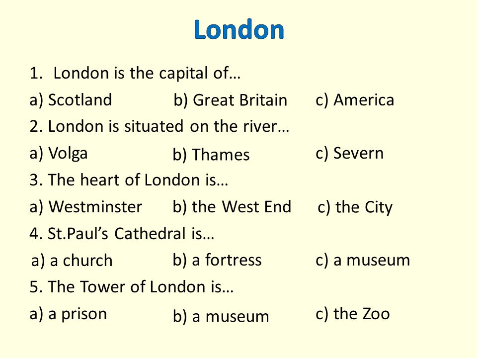 1.London is the capital of… а) Scotlandc) America 2.