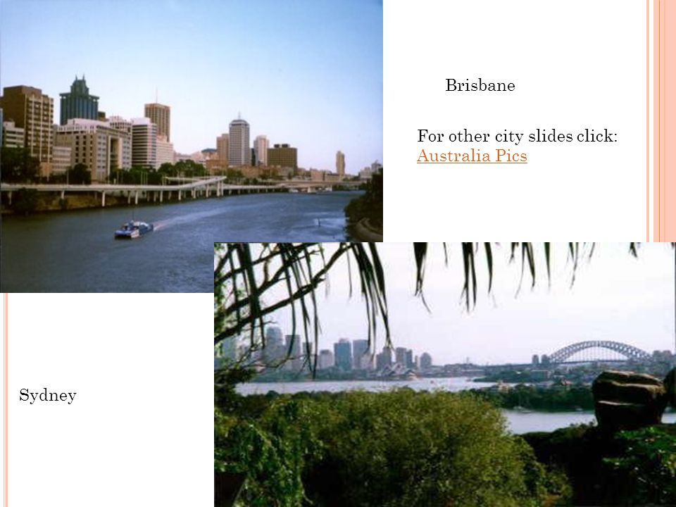 Brisbane Sydney For other city slides click: Australia Pics