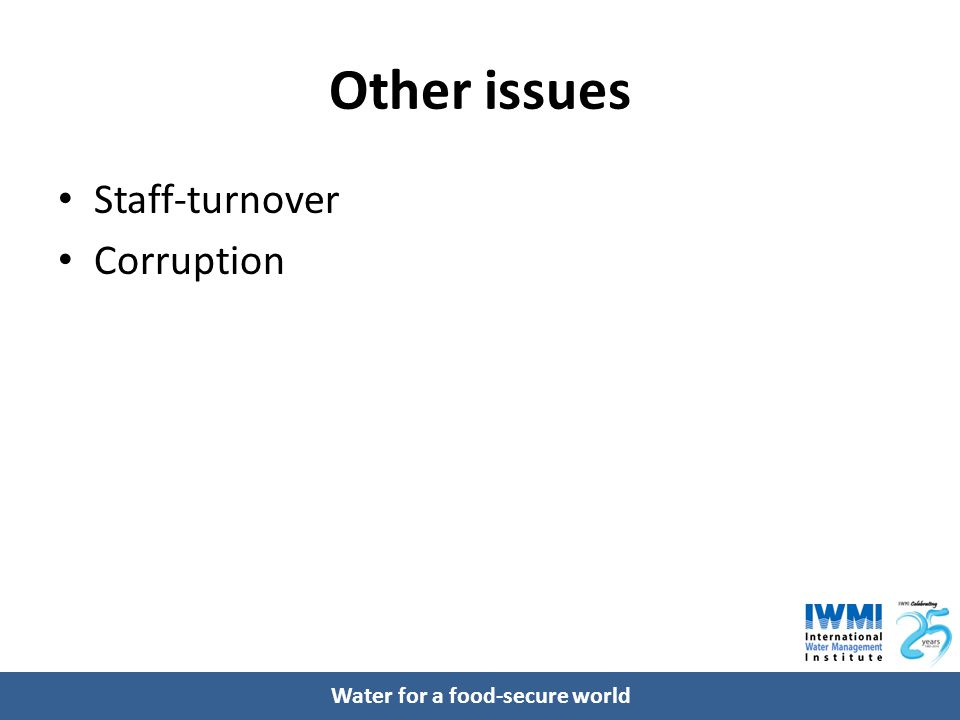 Water for a food-secure world Other issues Staff-turnover Corruption