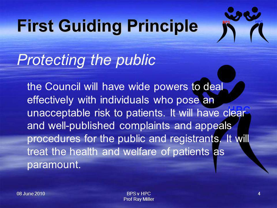 08 June 2010 BPS v HPC Prof Ray Miller 4 First Guiding Principle Protecting the public the Council will have wide powers to deal effectively with indi