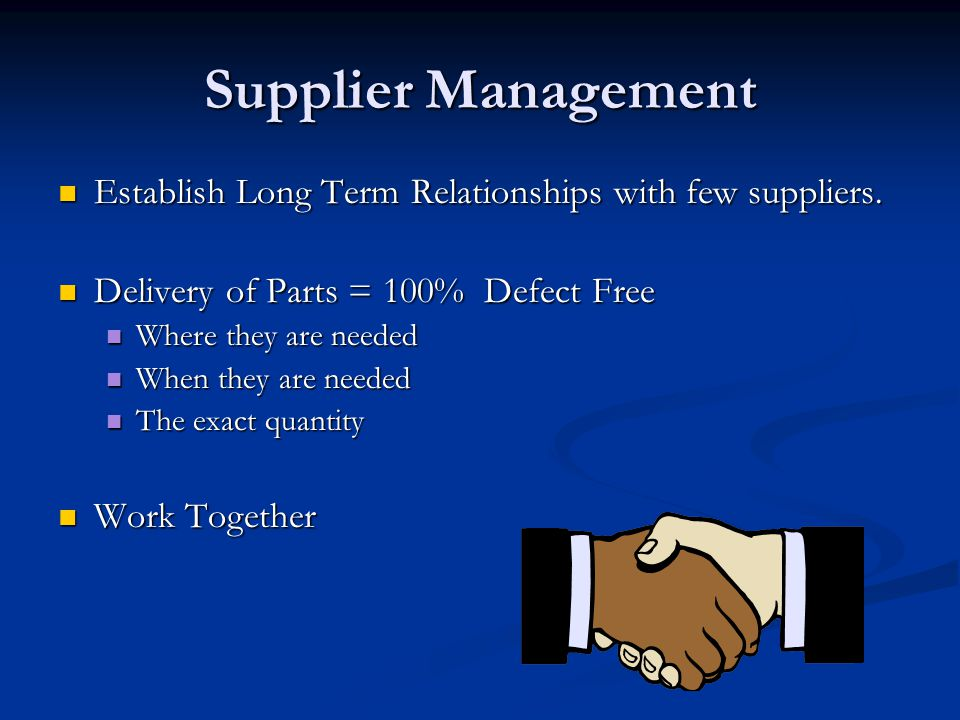 Supplier Management Establish Long Term Relationships with few suppliers.