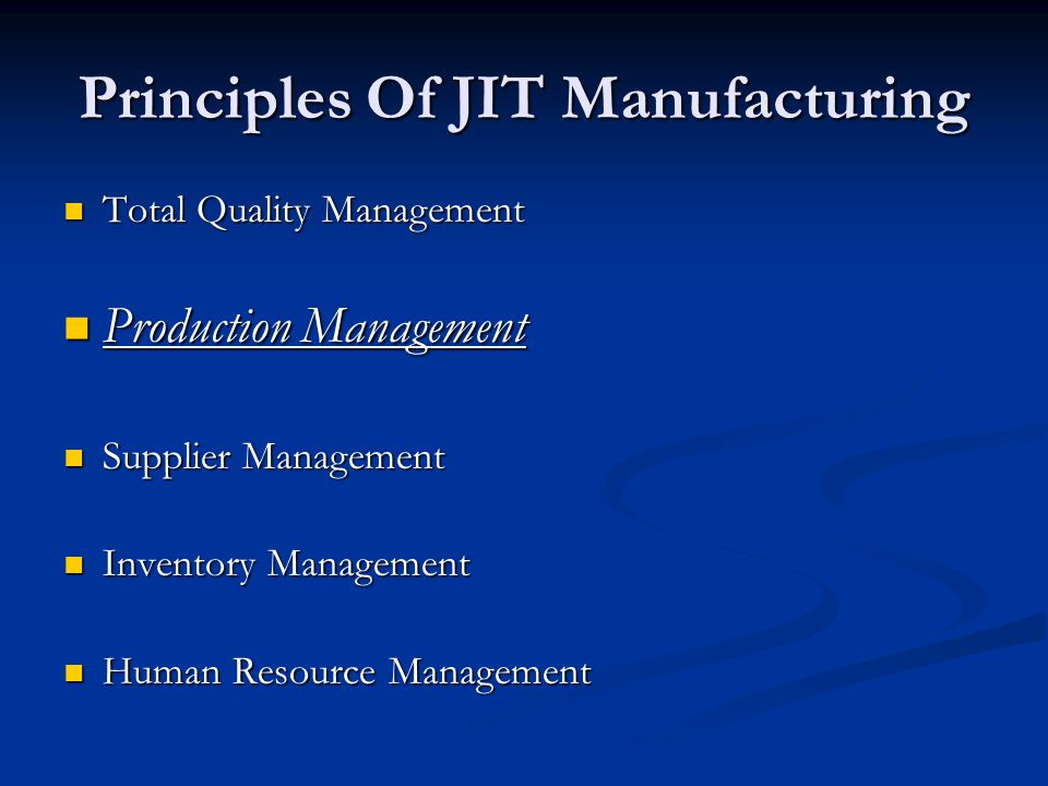 Principles Of JIT Manufacturing Total Quality Management Total Quality Management Production Management Production Management Supplier Management Supplier Management Inventory Management Inventory Management Human Resource Management Human Resource Management