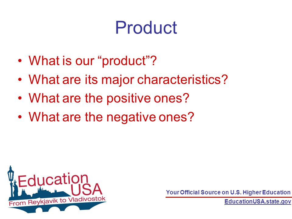 Your Official Source on U.S. Higher Education EducationUSA.state.gov Product What is our product .