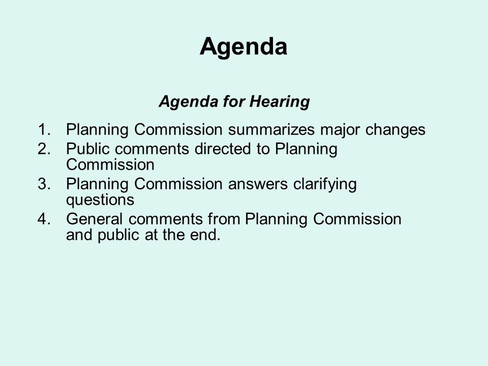 Agenda Agenda for Hearing 1.Planning Commission summarizes major changes 2.Public comments directed to Planning Commission 3.Planning Commission answe