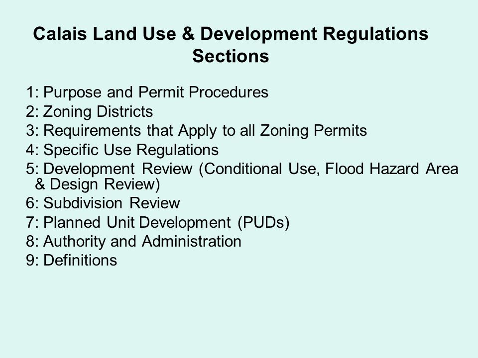 Calais Land Use & Development Regulations Sections 1: Purpose and Permit Procedures 2: Zoning Districts 3: Requirements that Apply to all Zoning Permi