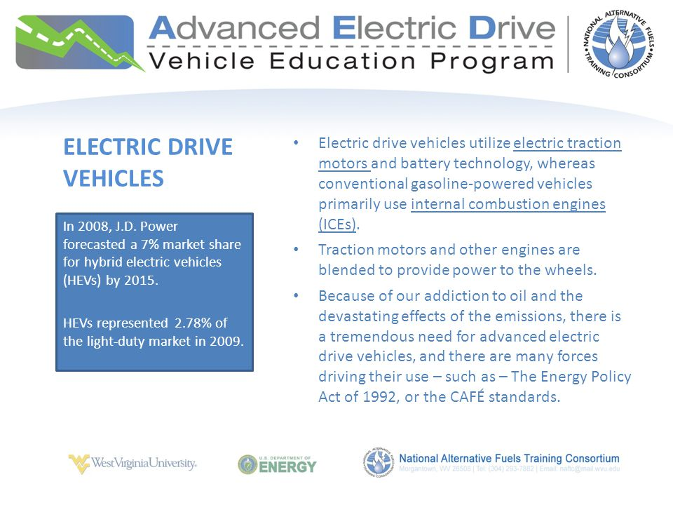 ELECTRIC DRIVE VEHICLES Electric drive vehicles utilize electric traction motors and battery technology, whereas conventional gasoline-powered vehicles primarily use internal combustion engines (ICEs).