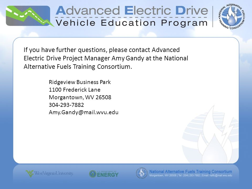 If you have further questions, please contact Advanced Electric Drive Project Manager Amy Gandy at the National Alternative Fuels Training Consortium.