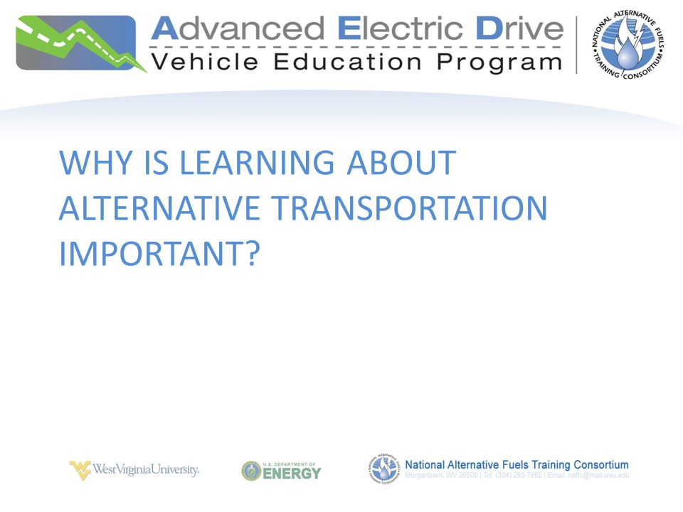WHY IS LEARNING ABOUT ALTERNATIVE TRANSPORTATION IMPORTANT?