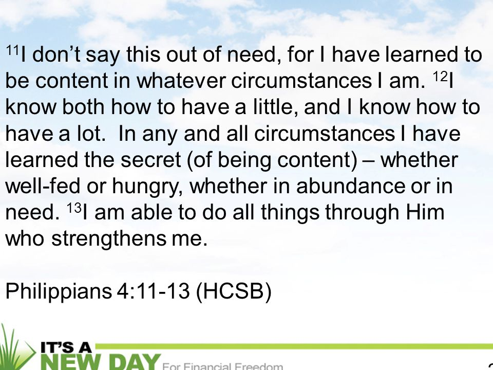 2 11 I don't say this out of need, for I have learned to be content in whatever circumstances I am.
