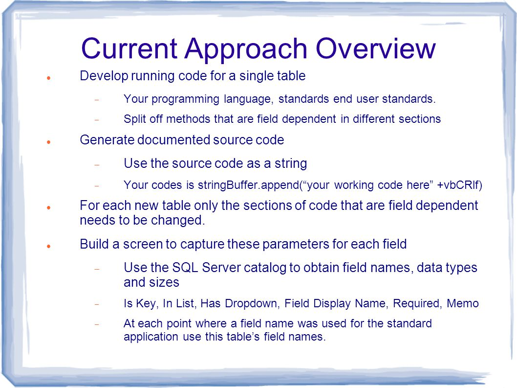 Current Approach Overview Develop running code for a single table  Your programming language, standards end user standards.  Split off methods that