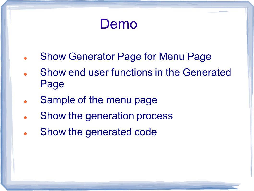 Demo Show Generator Page for Menu Page Show end user functions in the Generated Page Sample of the menu page Show the generation process Show the generated code