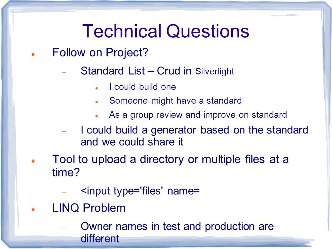 Technical Questions Follow on Project?  Standard List – Crud in Silverlight I could build one Someone might have a standard As a group review and imp