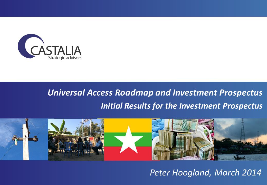 Universal Access Roadmap and Investment Prospectus Initial Results for the Investment Prospectus Peter Hoogland, March 2014