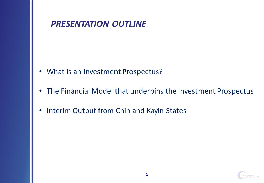 2 PRESENTATION OUTLINE What is an Investment Prospectus.