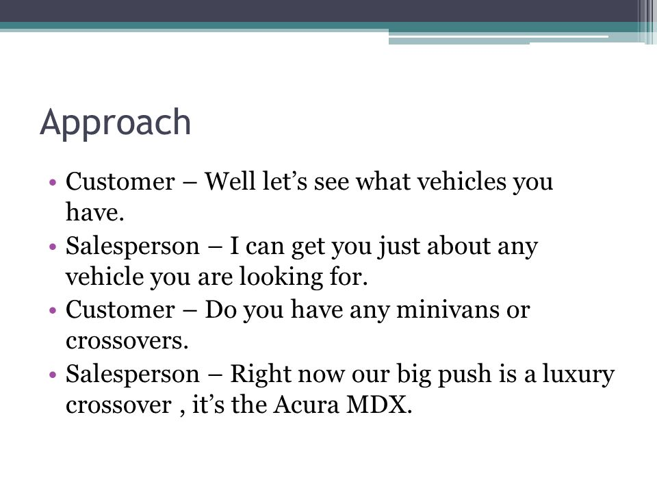 Approach Customer – Well let's see what vehicles you have.