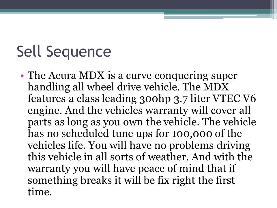 Sell Sequence The Acura MDX is a curve conquering super handling all wheel drive vehicle.
