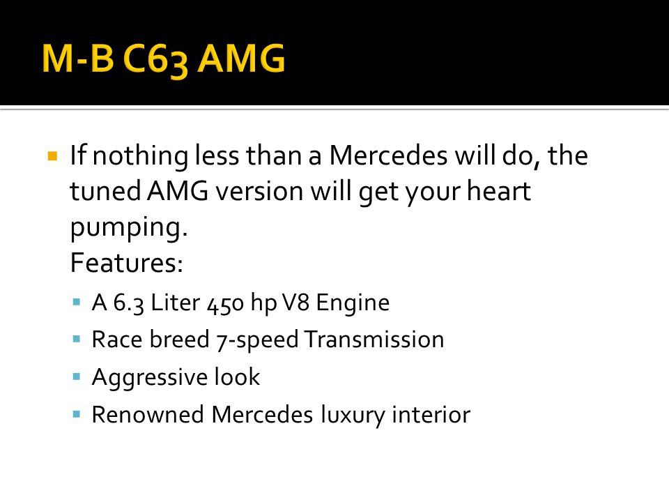  If nothing less than a Mercedes will do, the tuned AMG version will get your heart pumping.